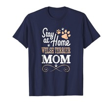 New Shirts - Stay at Home Welsh Terrier Dog Mom T-shirt Women Men - $19.95+