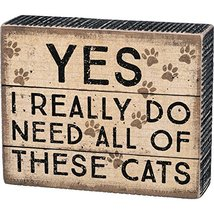 Primitives Yes I really Do Need All Of These Cats Box Sign - $13.95