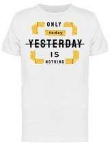 Only Today, Yesterday Is Nothing Men's Tee -Image by Shutterstock - $311,55 MXN+