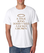 Men's T Shirt True King Doesn't Need A Gold Crown Funny - $10.94+