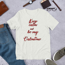 Keep calm and be my Valentine Love Shirt, Valentine's Day Shirt,  Women'... - $32.00