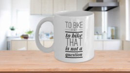Mugs for Bike Riders To Bike or Not To Bike That Is Not A Question White Ceramic - $14.46+