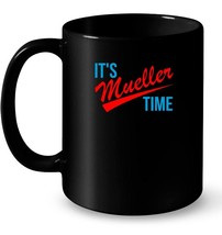 Its Mueller Time Ceramic Mug Impeach Trump Ceramic Mug - $13.99+