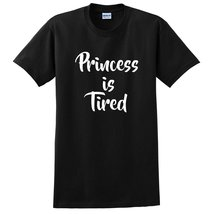 Princess is tired funny cool sarcastic sarcasm saying for her birthday gift idea - $12.50