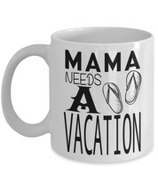Mama Needs a Vacation, TIRED MOM GIFT Idea, Tired Mom Mug, Mom Birthday Gift, Mo - $13.97