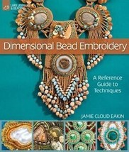 Dimensional Bead Embroidery : A Reference Guide to Techniques by Jamie Cloud...