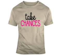 Take Chances Inspirational Novelty T Shirt Happy Motivational Tee Gift T... - $17.97+