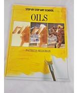 Step by Step Art School Oils Patricia Seligman - $9.86