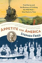 Appetite for America: Fred Harvey and the Business of Civilizing the Wil... - $7.99