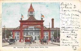 Welcome Arch Union Depot Streetcar Denver Colorado 1908 postcard - $6.44