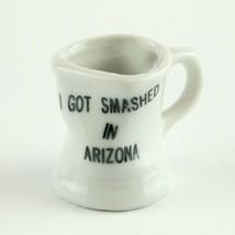 I Got Smashed In Arizona Shot Glass Souvenir Cup Novelty Miniature Ceram... - $4.25