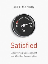 Satisfied: Discovering Contentment in a World of Consumption [Paperback] Manion, image 1