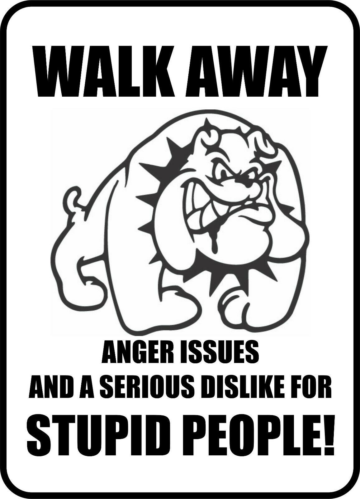 Primary image for #208 SPIKE BULLDOG WALK AWAY STUPID PEOPLE  DOG GATE FENCE SIGN