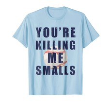 New Shirts - You Are Killing Me Smalls T-Shirt Funny Baseball Gift Men - $19.95+