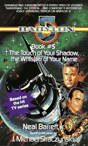 Primary image for Touch of Your Shadow the Whisper of Your Name: Babylon 5, Book #5 Barrett Jr., N