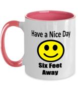 Have a Nice Day, Six Feet Away - Funny 11 oz Two-Tone Coffee Mug, Pink  - £13.00 GBP