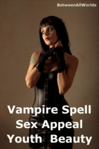 Quantum Vampire Sex Appeal Beauty Love Spell 4 M or F Anti Age Betweenal... - $149.23
