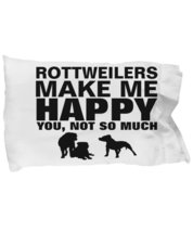 Rottweilers Make Me Happy Pillow Case - $9.75