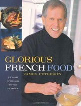 Glorious French Food: A Fresh Approach to the Classics Peterson, James - $9.99