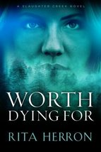 Worth Dying For (A Slaughter Creek Novel) [Paperback] Herron, Rita image 1