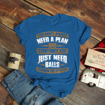 Don'T Always Need A Plan Balls Fathers Day Dad T-Shirt Birthday Funny Id... - $15.99+