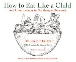 How to Eat Like a Child: And Other Lessons in Not Being a Grown-up [Pape... - $6.99