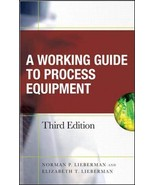 Working Guide to Process Equipment, Third Edition Lieberman, Norman and Lieberma - $98.97
