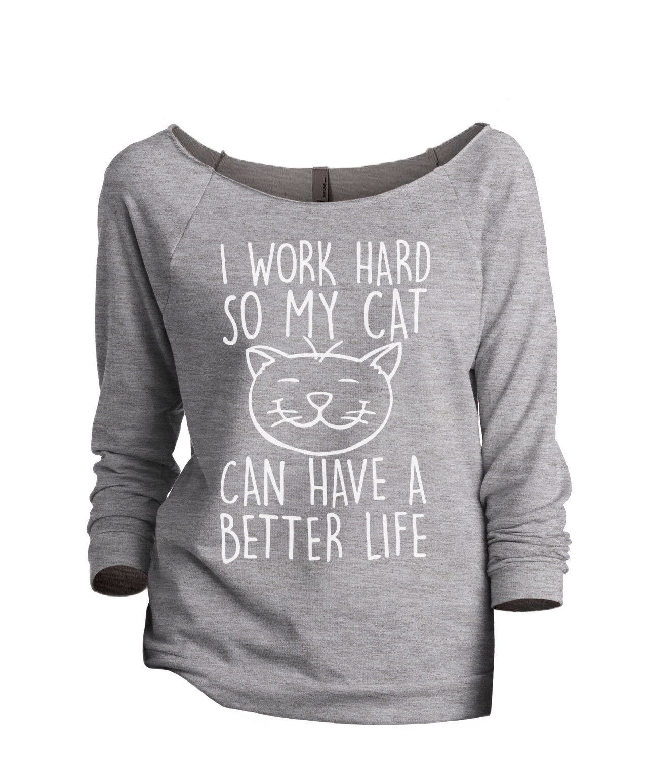 Primary image for Thread Tank I Work Hard So My Cat Can Have A Better Life Women's Slouchy 3/4 Sle