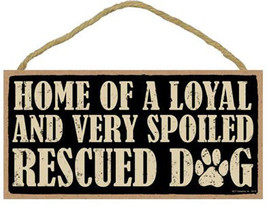 "Home of a Loyal and Very Spoiled Rescued Dog Sign Plaque Dog 10"" x 5"" - $9.95"