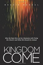Kingdom Come: Why We Must Give Up Our Obsession with Fixing the Church--... - $9.89