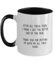 Funny Anniversary Coffee MugAfter All These Years I Think I Get The Better  - £13.77 GBP