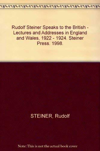 Rudolf Steiner Speaks to the British - Lectures and Addresses in England and Wal