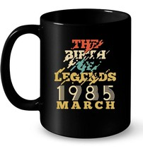 Vintage 1985 MARCH The Birth Of Legends 33 Yrs Years Old Gift Coffee Mug - $13.99+