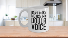 Doula Mug Nurse Midwife Gifts Dont Make Me Use My Voice Funny Birthday T... - $14.65+
