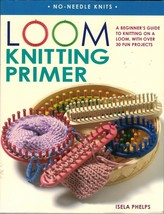 30 Projects Loom Knitting Primer Beginner's Guide No Needle Knits Pattern Book - $16.99