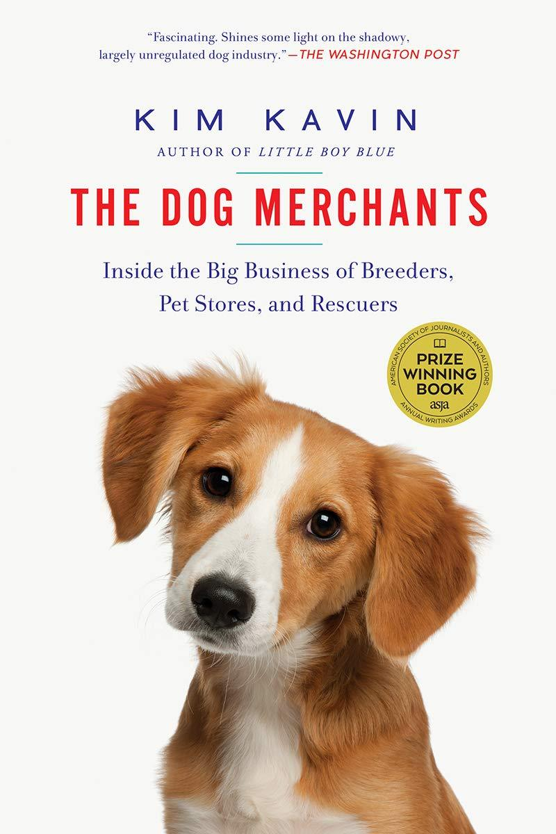 The Dog Merchants: Inside the Business of Breeders, Pet Stores & Rescues