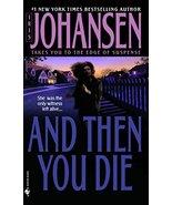 And Then You Die: A Novel [Mass Market Paperback] Johansen, Iris - $2.96