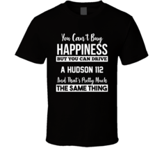 You Can't Buy Happiness Hudson 112 Can Drive Car Lover T Shirt - $20.99+