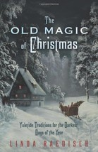 The Old Magic of Christmas: Yuletide Traditions for the Darkest Days of ... - $18.40
