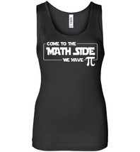 Come To The Math Side We Have Pi Tank Top - $21.99+