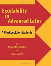 Excelability in Advanced Latin: A Workbook for Students [Paperback] Colakis, Mar image 2