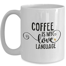 Quote Funny Coffee Mug - Coffee Is My Love Language Ceramic Travel Cup - $14.95+