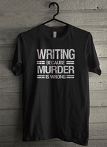 Writing Because Murder Is Wrong Men's T-Shirt - Custom (3359) - $19.12+