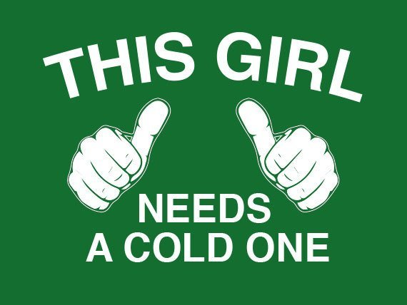 Primary image for  FUNNY TSHIRT This Girl Needs a Cold One T-Shirt St Patricks Day Womens Tee