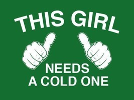 FUNNY TSHIRT This Girl Needs a Cold One T-Shirt St Patricks Day Womens ... - $11.99