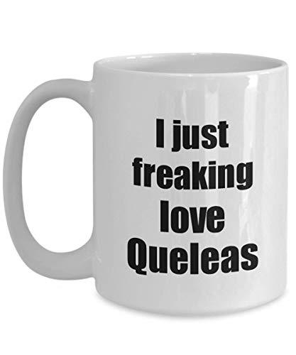 Primary image for Quelea Mug I Just Freaking Love Queleas Lover Funny Gift Idea Coffee Tea Cup 15