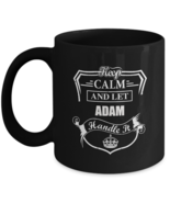 Personalized cups with names For Men, Women - Keep Calm And Let ADAM Han... - $18.95