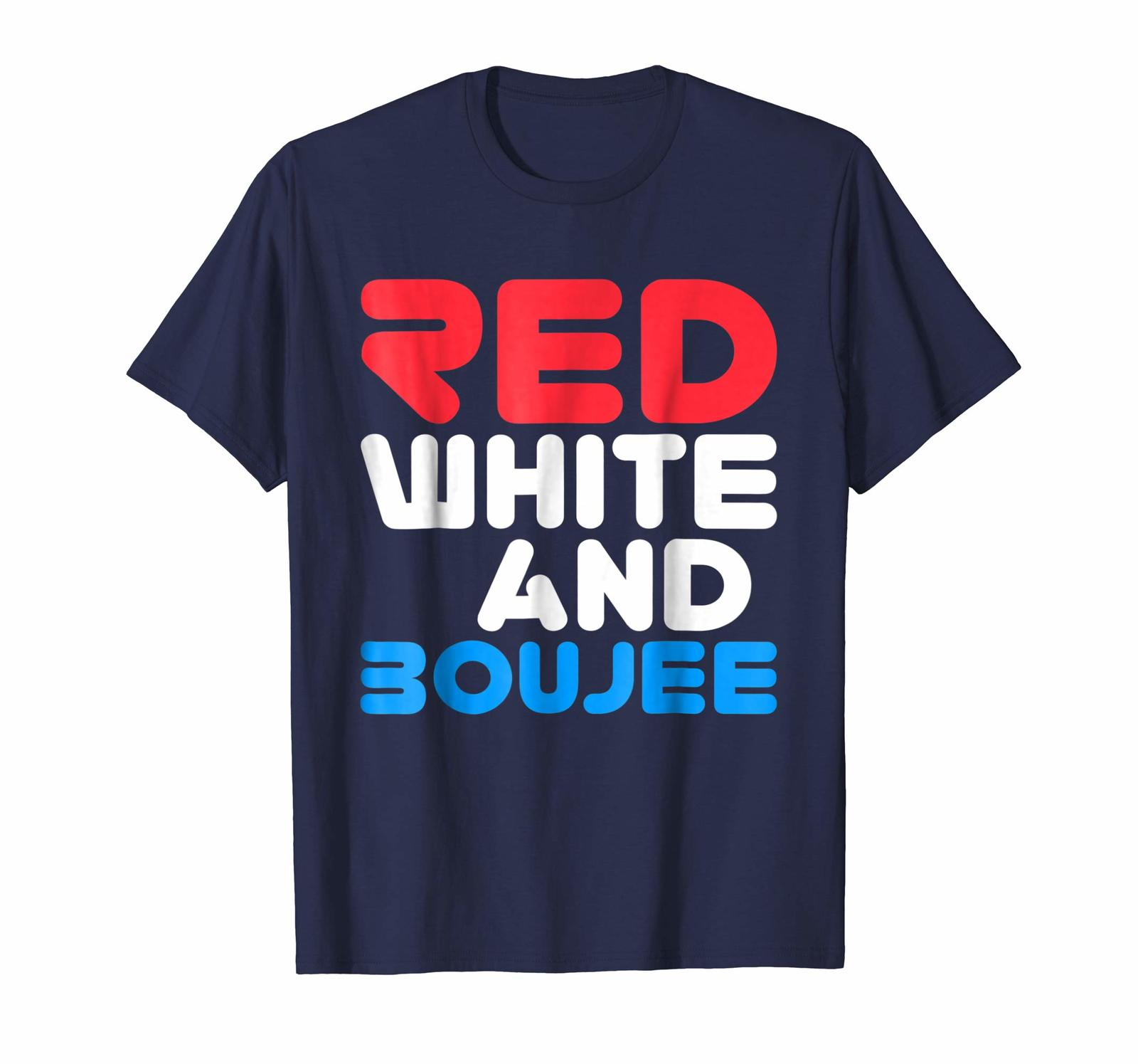 Dad Shirts -  Red White and Boujee T-Shirt Funny Fourth of July Gift Men
