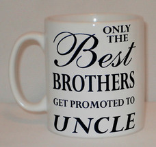 Only The Best Brothers Get Promoted To Uncle Mug Can Personalise Great G... - $9.52