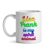 Lisa Frank Is My Spirit Animal - Mad Over Mugs - Inspirational Unique Po... - $13.67